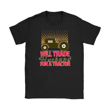 Funny Tractor Shirt Will Trade Husband For A Tractor Gildan Womens T-Shirt
