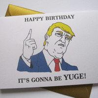 DONALD TRUMP BIRTHDAY card, funny best friend, boyfriend, girlfriend, for him, for her, silly president joke yuge, trump quote