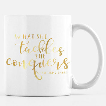 Real Gold Foil Gilmore Girls Mug - What she tackles she conquers - Gilmore Girls Mug, Richard Gilmore, Gilmore Girls Mugs, Gold Foil Mugs