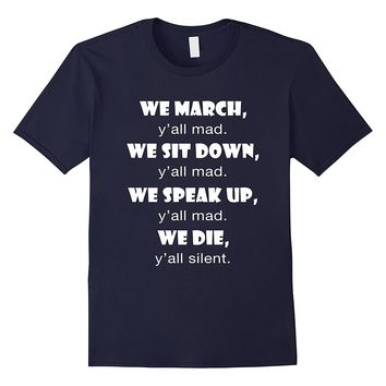 We March y'all Mad We Sit Down y'all Mad Funny T-Shirt