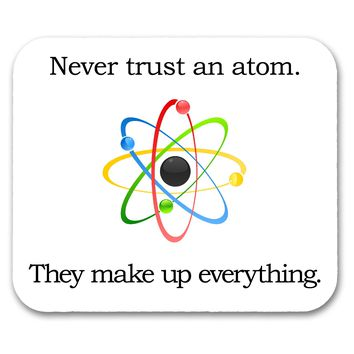 Never Trust An Atom Funny  Mouse Pad
