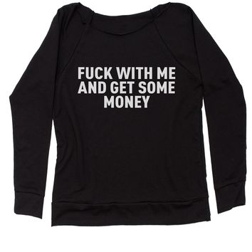 F-ck With Me And Get Some Money Slouchy Off Shoulder Oversized Sweatshirt