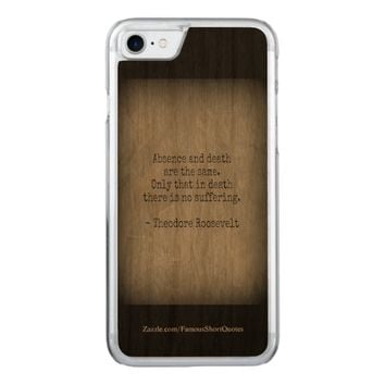 Teddy Roosevelt Quote - Absence & Death Carved iPhone 7 Case