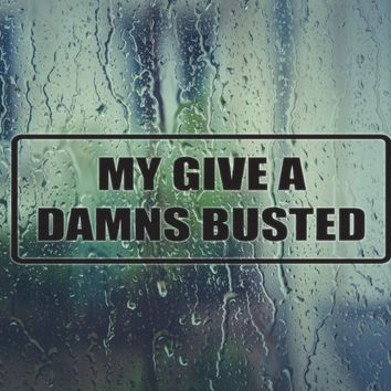 My give a damns busted Vinyl Decal (Permanent Sticker)