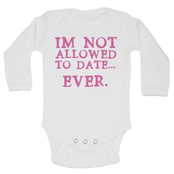 Im Not Allowed To Date... Ever. Funny Kids Onesuit