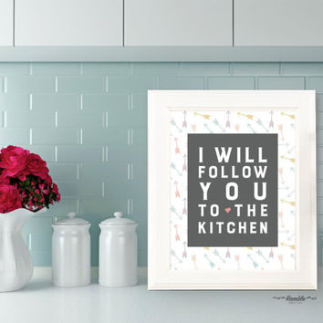 Kitchen Quote Art, Kitchen Decor, Wall Art Print, Digital Print, Instant Download, I Will Follow You To The Kitchen, Housewarming Gift