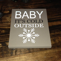 Christmas Sign, Christmas Decor,  Baby It's Cold Outside