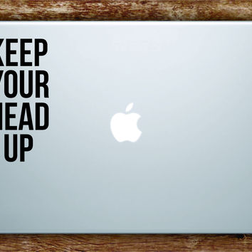 Keep Your Head Up Laptop Decal Sticker Vinyl Art Quote Macbook Apple Decor Quote Tupac Rap Lyrics