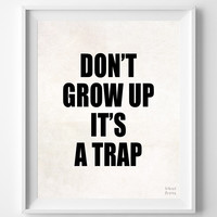 'Don't Grow Up It's A Trap' Print