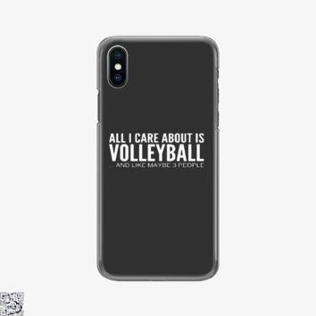 All I Care About Is Volleyball, Funny Phone Case