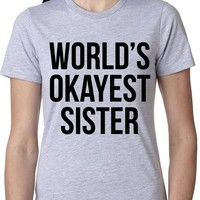 Women's World's Okayest Sister T Shirt Funny Siblings Tee for Girls