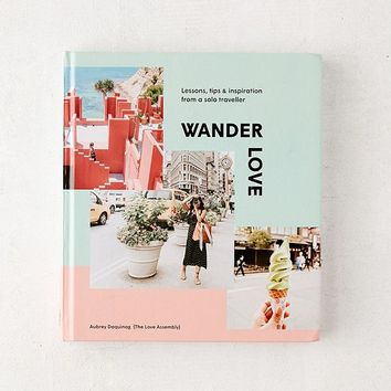Wander Love: Lessons, Tips & Inspiration from a Solo Traveller By Aubrey Daquinag | Urban Outfitters