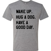 Wake Up. Hug A Dog. Have A Good Day.  |  Tri-Blend Unisex T-Shirt