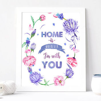 Home Is Wherever I'm With You Poster, Aquarelle Flowers, Flower Wreath, Inspirational Quote Print, Motivation, Watercolor, Love, Anniversary