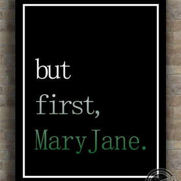 Inspirational Quotes, But First Mary Jane, inspiring quotes, typography, poem, poster, wall art, home decor, wall decor, 8x10, 11x14, 16x20