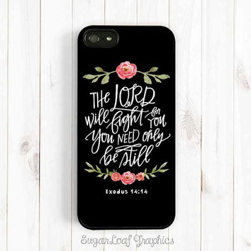 The Lord will Fight for You, Be Still Bible Verse Scripture Quote iPhone 6 Plus 5s 5c 5 Case, Samsung Galaxy S3 S4 S5 , Exodus 14:14 Qt33