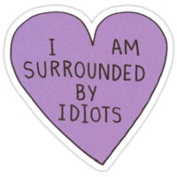 I Am Surrounded By Idiots