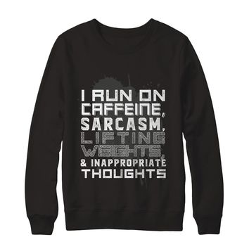 I Run On Caffeine, Sarcasm, Lifting Weights & Inappropriate Thoughts Hobbies Sweatshirt