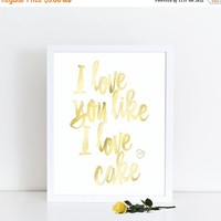 "Gold Foil Print, ""I Love You Like I Love Cake"", Instant Download, Printable Art, Printable Wedding Signs, Gold Foil Wall Art"