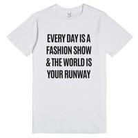 Every Day Is A Fashion Show And The World Is Your Runway