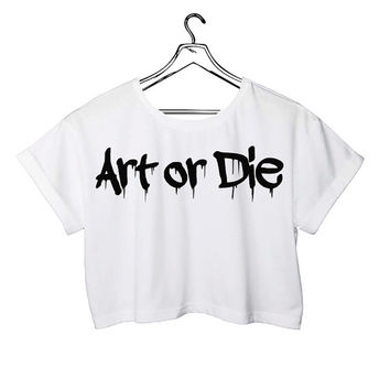 Art Or Die Ghetto Funny Slogan Comedy Street Wear Crop Top white graffiti street art T-shirt Tumblr Gothic Grunge