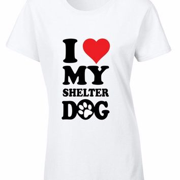I Love My Shelter Dog WOMEN T-SHIRT Animal Lover Rescue Puppy Paw Ladies Shirt Print T Shirt Women Hipster Harajuku