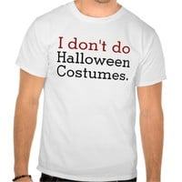 I Don't Do Halloween Costumes Funny Anti-Halloween Tee Shirts