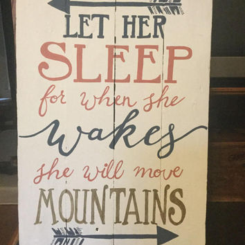 Let Her Sleep for when she wakes she will move mountains - Wooden Sign -Sign for nursery, inspirational quote, country decor, hand painted