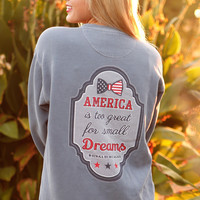 America Is Too Great For Small Dreams - Sweatshirt