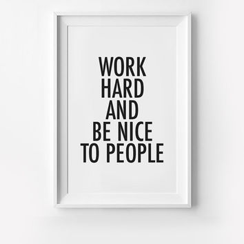 Work Hard and Be Nice to People, typography art, wall decor, mottos, funny words, giclee, inspiration, office quote, poster, simple, clean