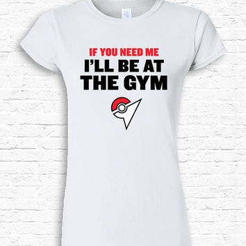 Ill be at the Gym Pokemon Go Gym T-shirt Tshirt Tee Shirt Catch em All Funny Cute Nerd Gift for Geek App Teenager Workout Style TF-173