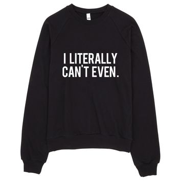 I Literally Can't Even Typography Raglan Sweater