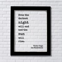 Victor Hugo - Floating Quote - Les Misérables Even the darkest night will end and the sun will rise