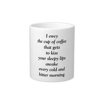 I Envy The Cup of Coffee mug Extra Large Mugs