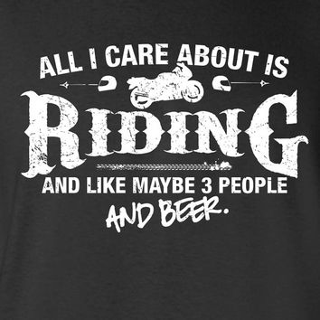 All I Care About is Riding And Like Maybe 3 People and Beer T-Shirt biker biking motorcycle Shirt tee Shirt Mens Ladies Womens Youth ML-524