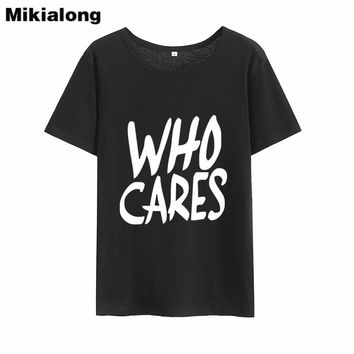 OLN 2018 WHO CARES Funny Tshirts Women Tops Vintage O-neck Women Cotton T Shirt Harajuku Tumblr Graphic Tee Shirts Femme
