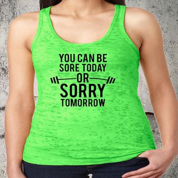 You Can be Sore Today Or Sorry Tomorrow Racerback Burnout Tank Funny Workout Tanks Women's Fitness Exercise Gym Group Shirts Lifting