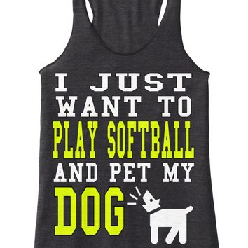 WANT TO PLAY SOFTBALL  PET MY DOG