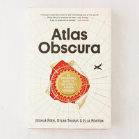 Atlas Obscura: An Explorer's Guide to the World's Hidden Wonders By Joshua Foer | Urban Outfitters