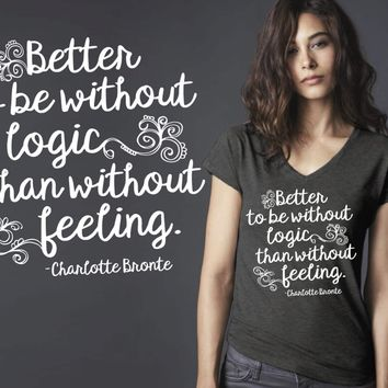 Better To Be Without Logic T-shirt | Charlotte Bronte Quotes