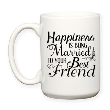 Happiness Is Being Married To Your Best Friend, Marriage Anniversary, Decorative, Typography 15 oz Coffee Mug Dishwasher Safe Microwave Safe