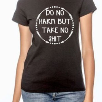 Do no harm but take no shit, sassy tshirt