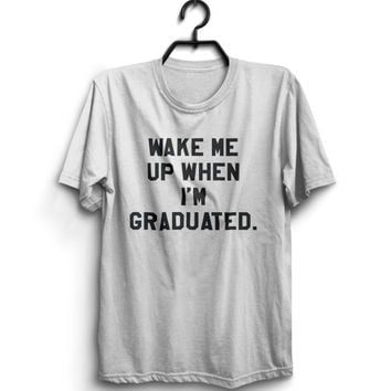 wake me up when i'm graduated Tshirt tees funny student college school gift women men ladies cute humor hilarious