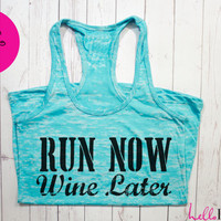 Run Now Wine Later Workout Tank. Gym Tank top. Exercise tank. Burnout tank. Motivational Fitness Shirt. Custom. Crossfit. Running.Motivation