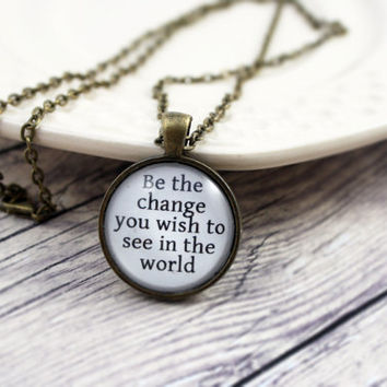 Be The Change You Wish To See In The World Quote Necklace, Inspirational Jewelry, Handmade Jewelry