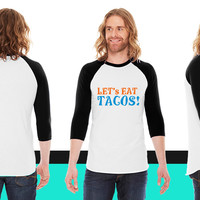 LET's EAT TACO's! funny mexican satire design American Apparel Unisex 3/4 Sleeve T-Shirt