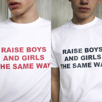 Raise Boys And Girls The Same Way T-Shirt Unisex M Tee
