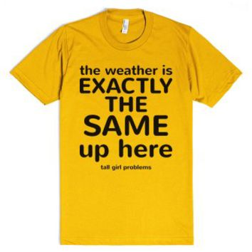 Tall Girl Problems (weather)-Unisex Gold T-Shirt