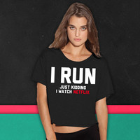 I Run, Just Kidding I Watch Netflix boxy tee