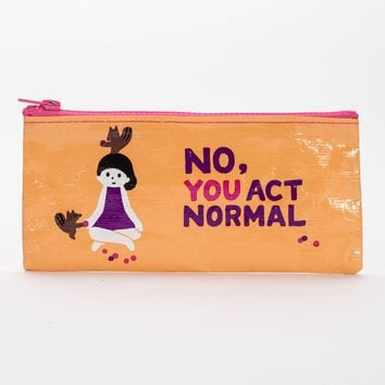 No, You Act Normal Pencil Case (Perfect for Pencils, Makeup, Whatever You Got!)